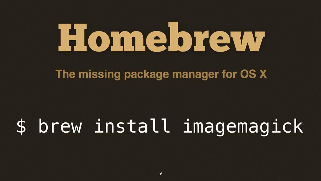 9 $ brew install imagemagick