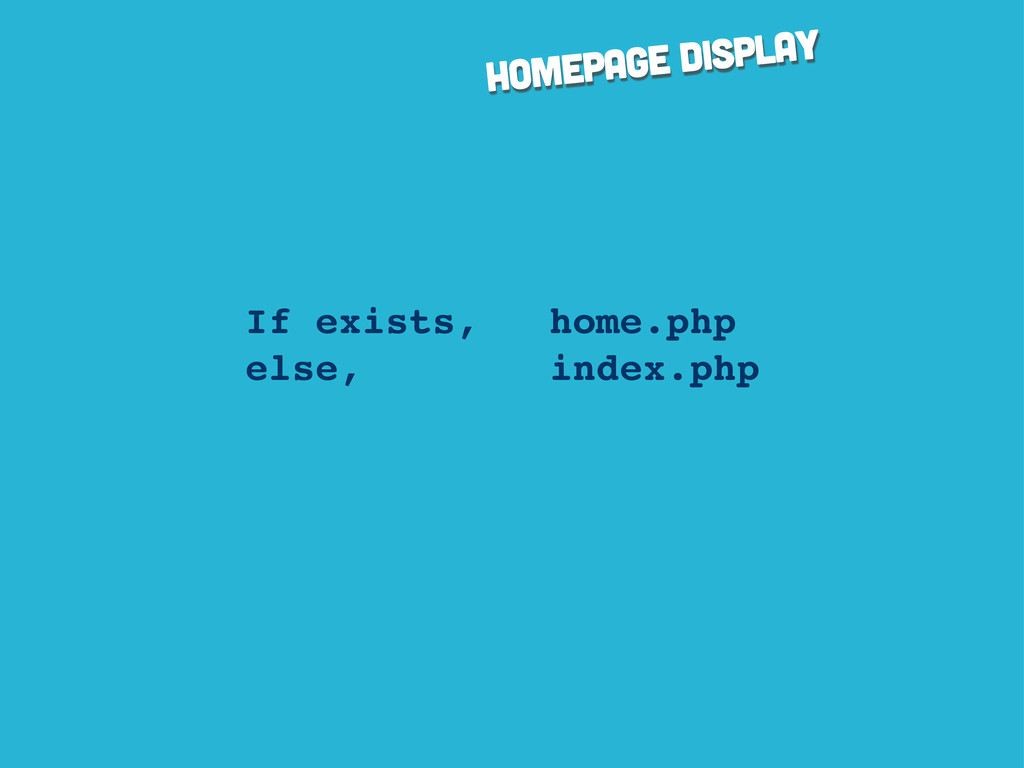 homepage display If exists, home.php else, inde...