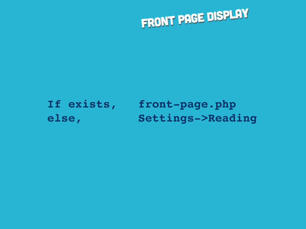 front page display If exists, front-page.php el...