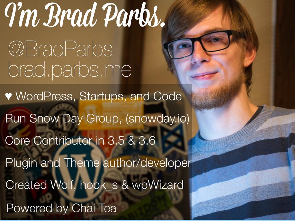 I'm Brad Parbs. Created Wolf, hook_s & wpWizard...