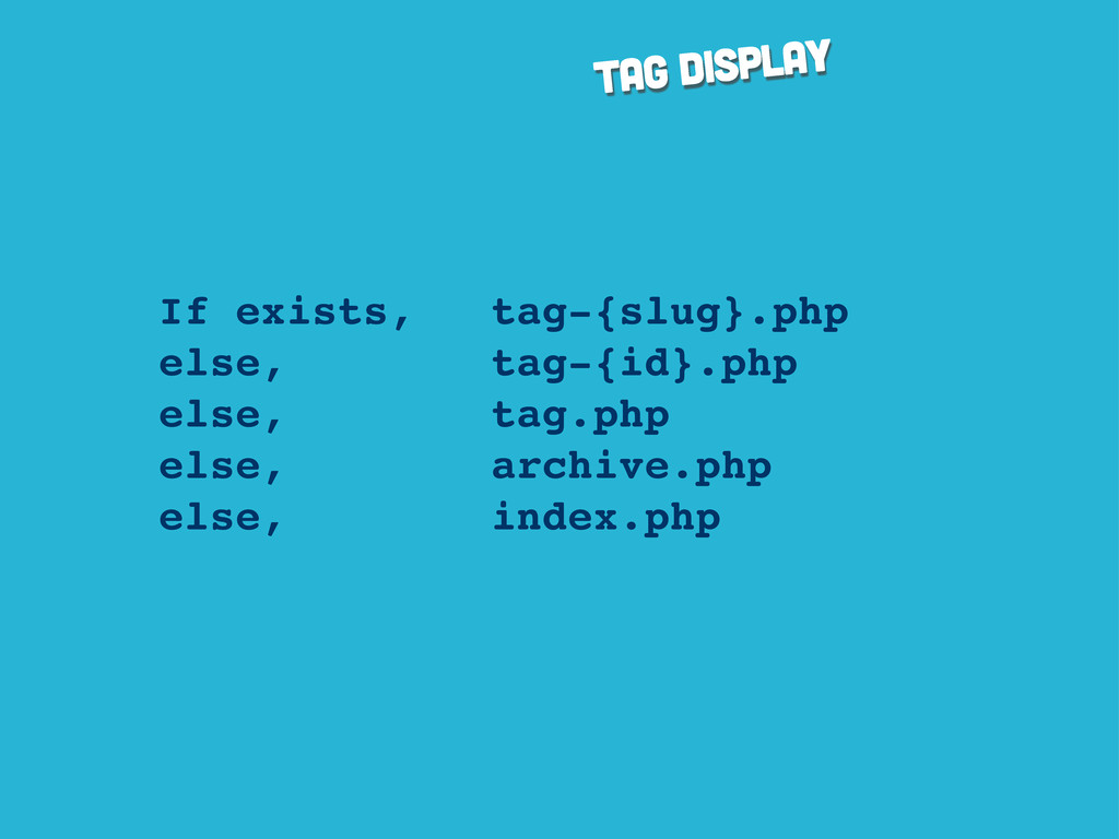 tag display If exists, tag-{slug}.php else, tag...