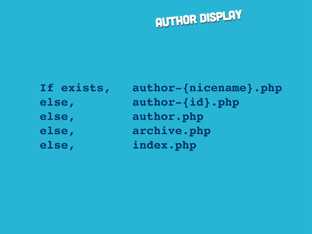 author display If exists, author-{nicename}.php...