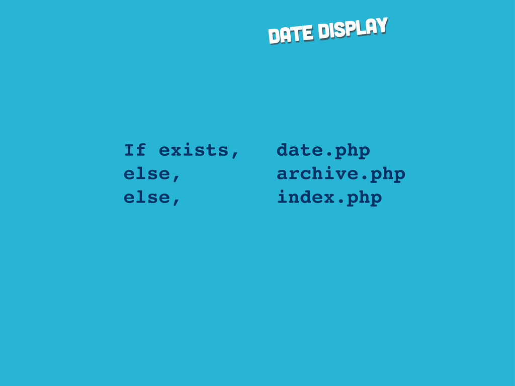 date display If exists, date.php else, archive....