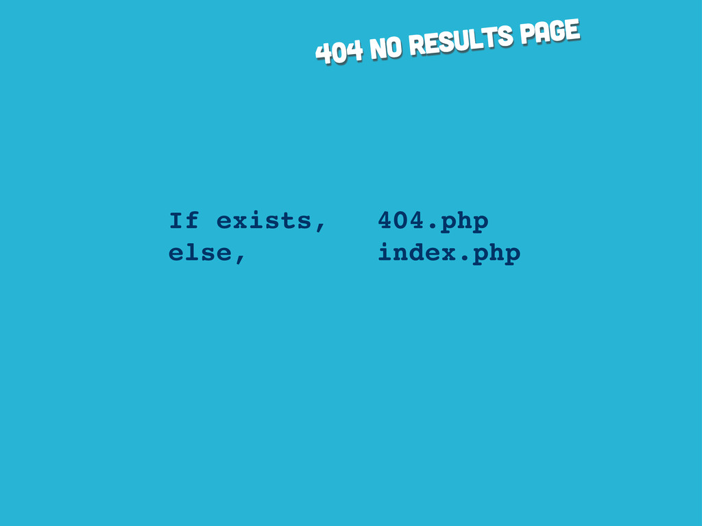 404 no results page If exists, 404.php else, in...