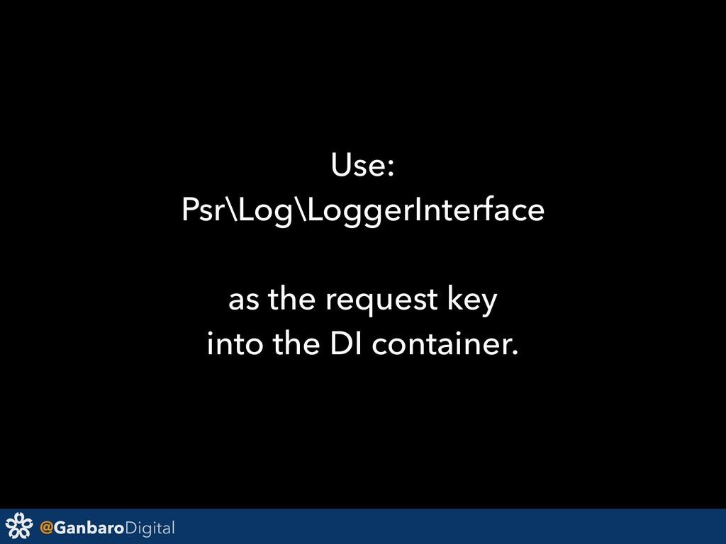 @GanbaroDigital Use: Psr\Log\LoggerInterface as...