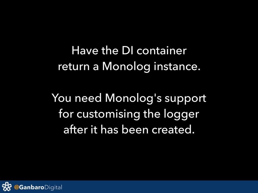 @GanbaroDigital Have the DI container return a ...