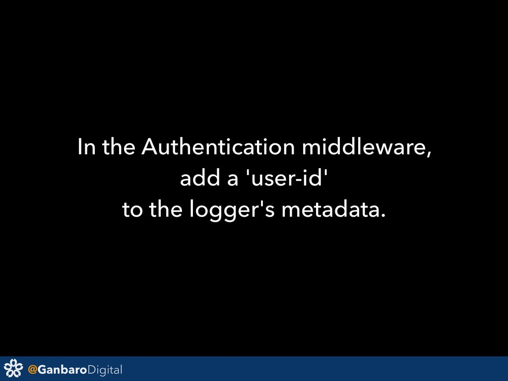 @GanbaroDigital In the Authentication middlewar...