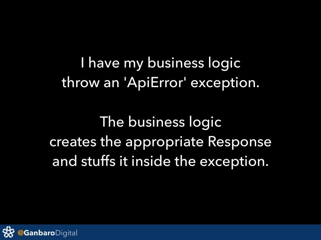 @GanbaroDigital I have my business logic throw ...