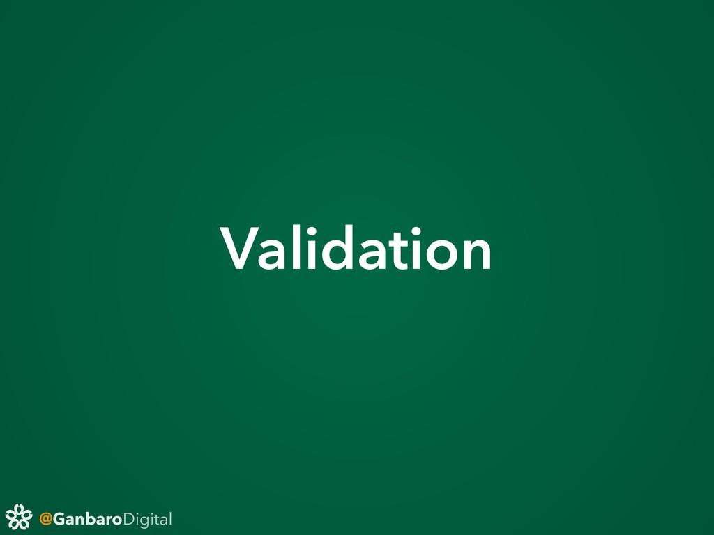 @GanbaroDigital Validation