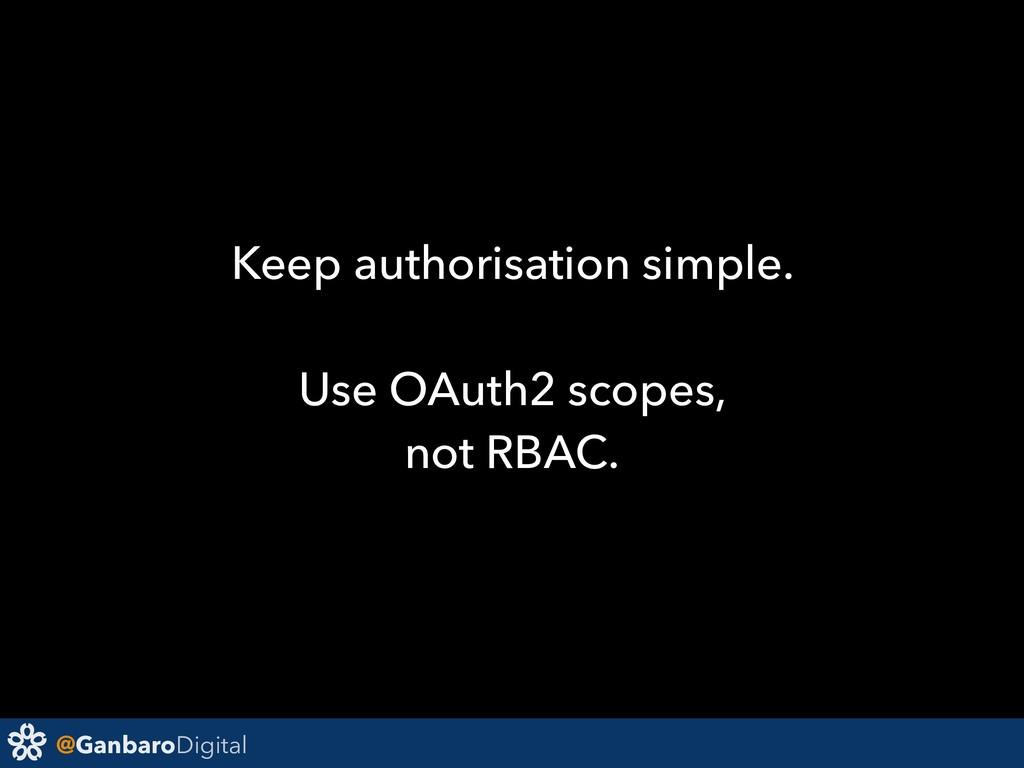 @GanbaroDigital Keep authorisation simple. Use ...