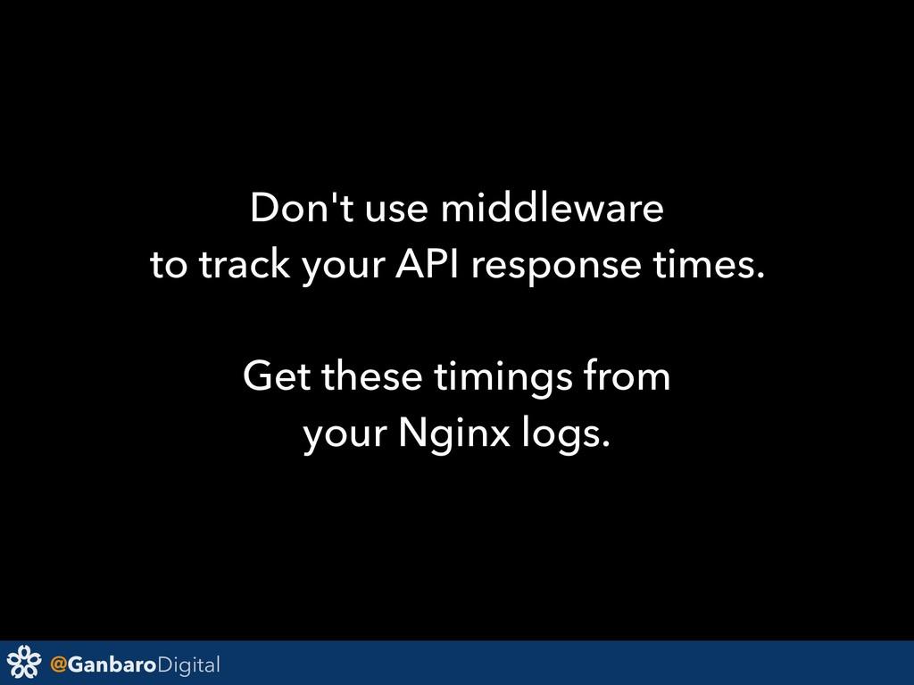 @GanbaroDigital Don't use middleware to track y...