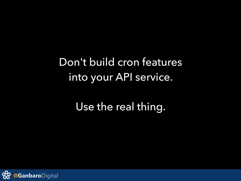 @GanbaroDigital Don't build cron features into ...