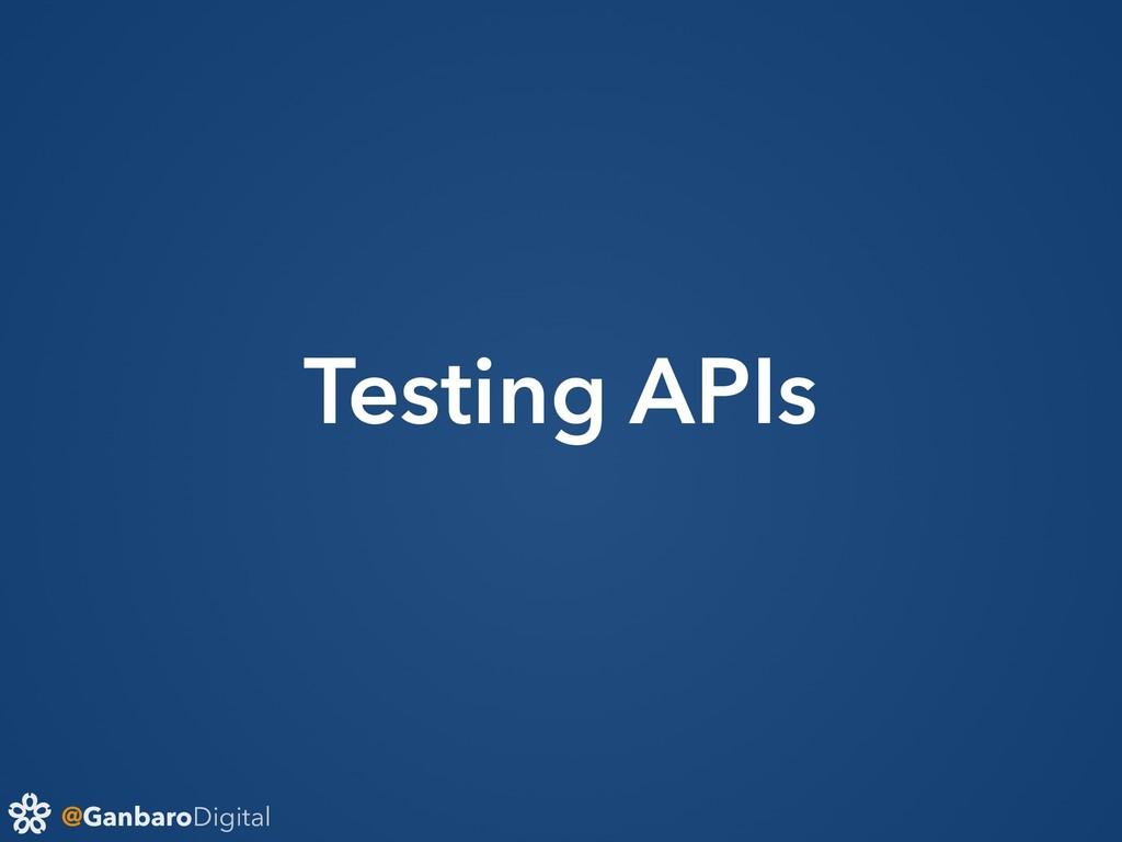 @GanbaroDigital Testing APIs