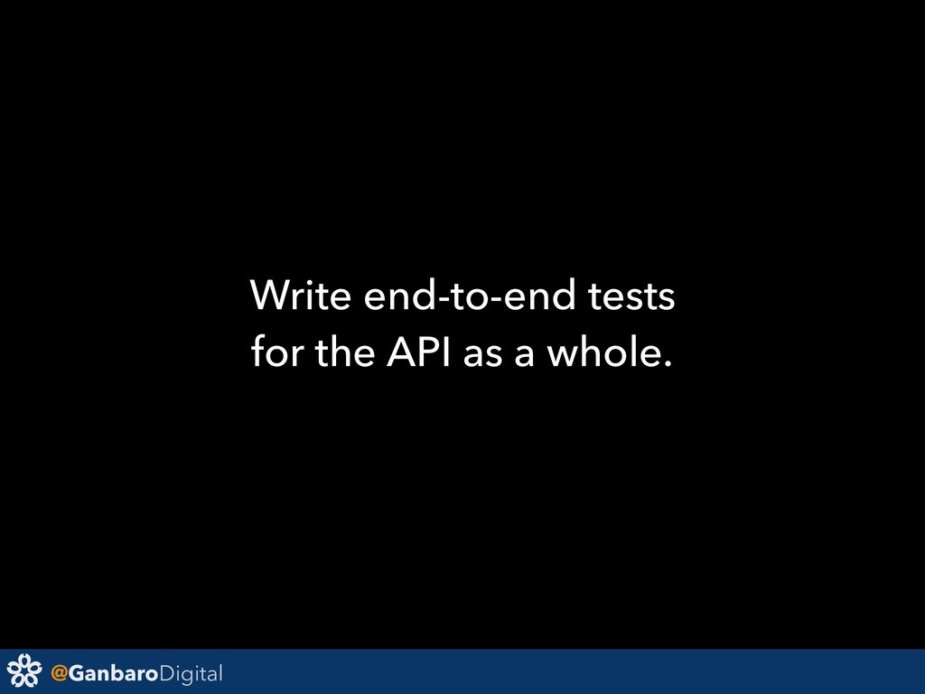 @GanbaroDigital Write end-to-end tests for the ...