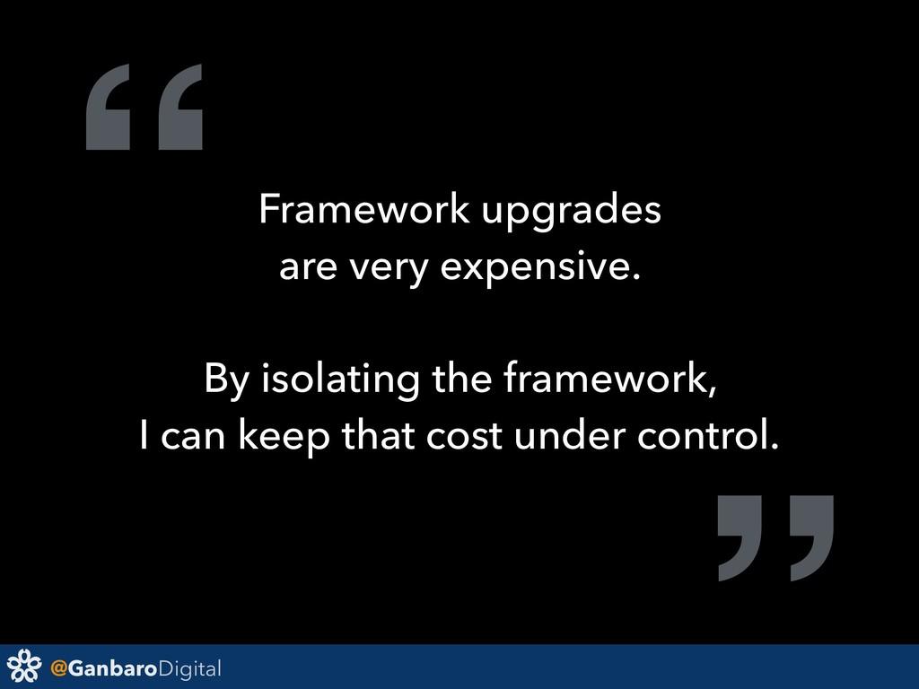 "@GanbaroDigital ""Framework upgrades are very ex..."