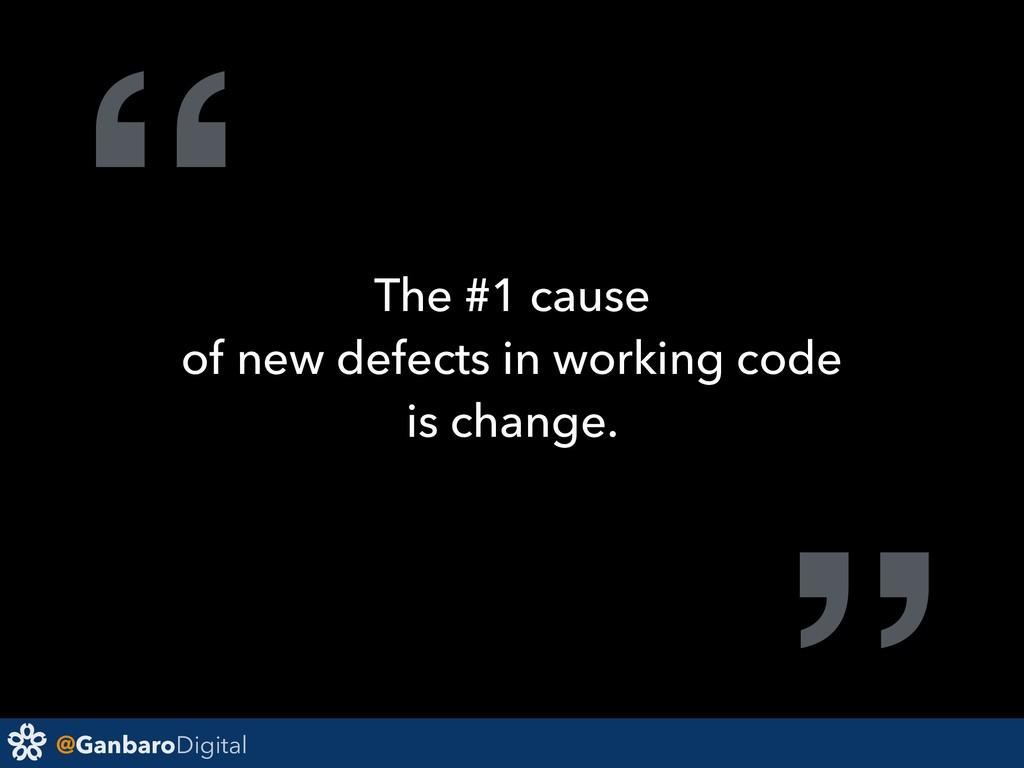 "@GanbaroDigital "" The #1 cause of new defects i..."