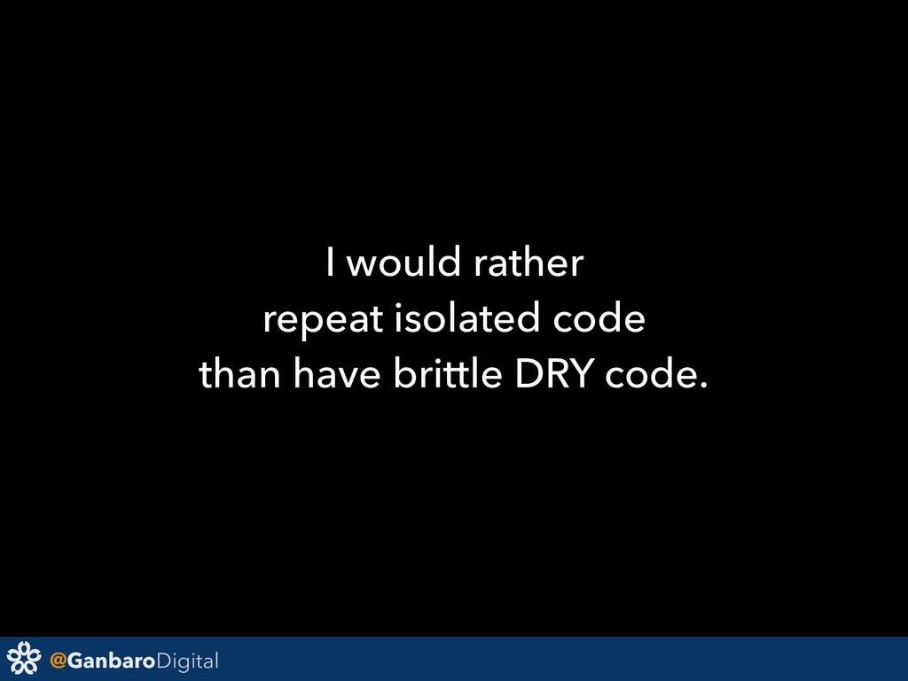 @GanbaroDigital I would rather repeat isolated ...