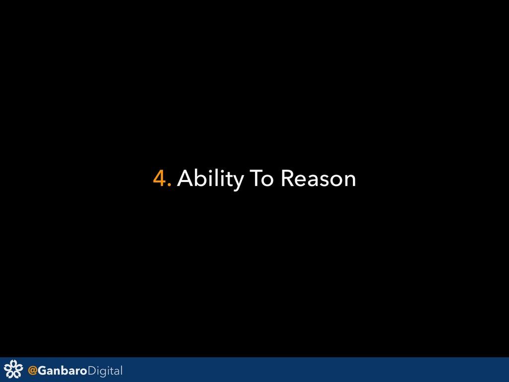 @GanbaroDigital 4. Ability To Reason