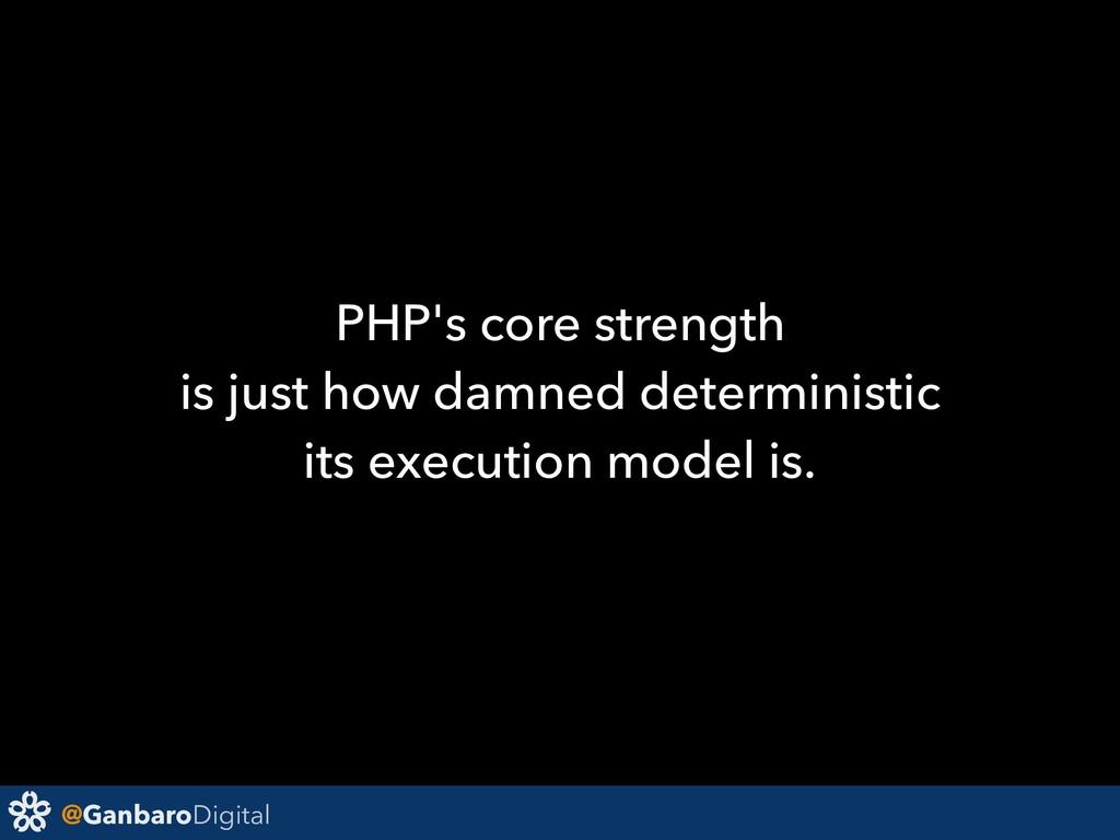 @GanbaroDigital PHP's core strength is just how...