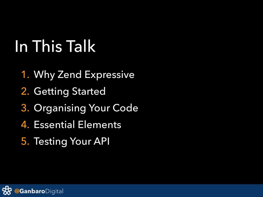 @GanbaroDigital In This Talk 1. Why Zend Expres...