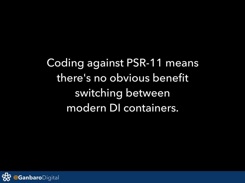 @GanbaroDigital Coding against PSR-11 means the...