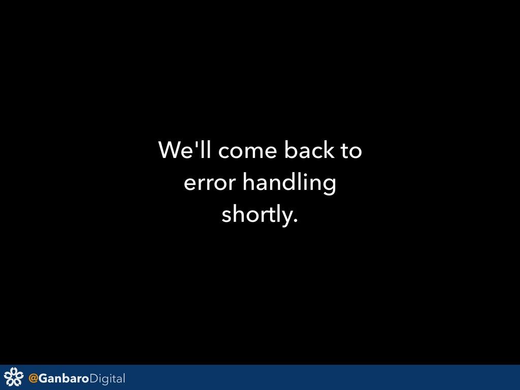@GanbaroDigital We'll come back to error handli...