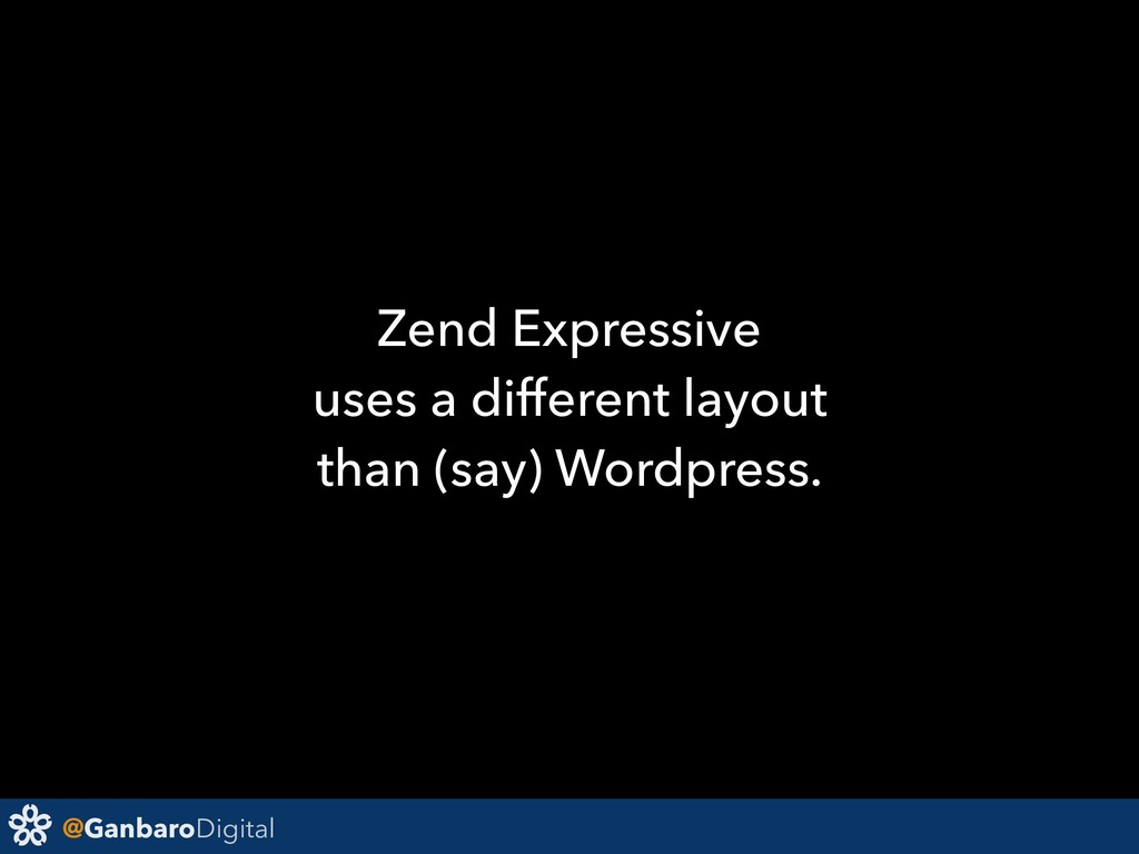 @GanbaroDigital Zend Expressive uses a differen...