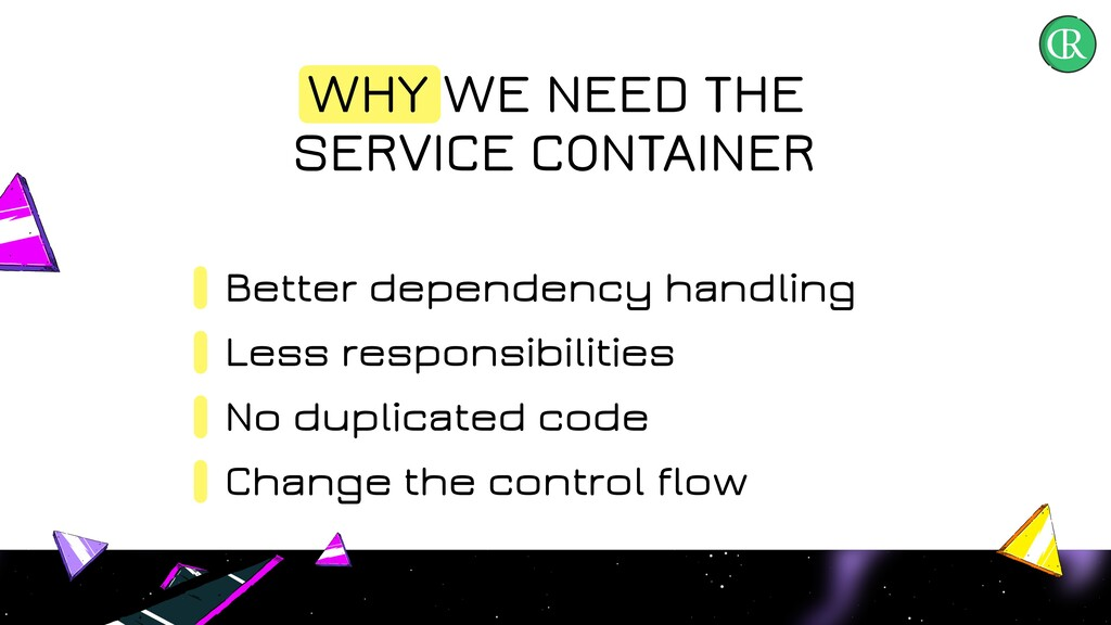 WHY WE NEED THE SERVICE CONTAINER Better depend...