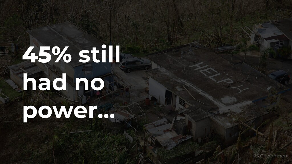 45% still had no power... US Government