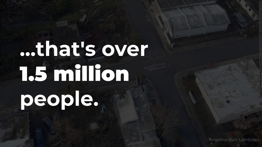 ...that's over 1.5 million people. Angelina Rui...