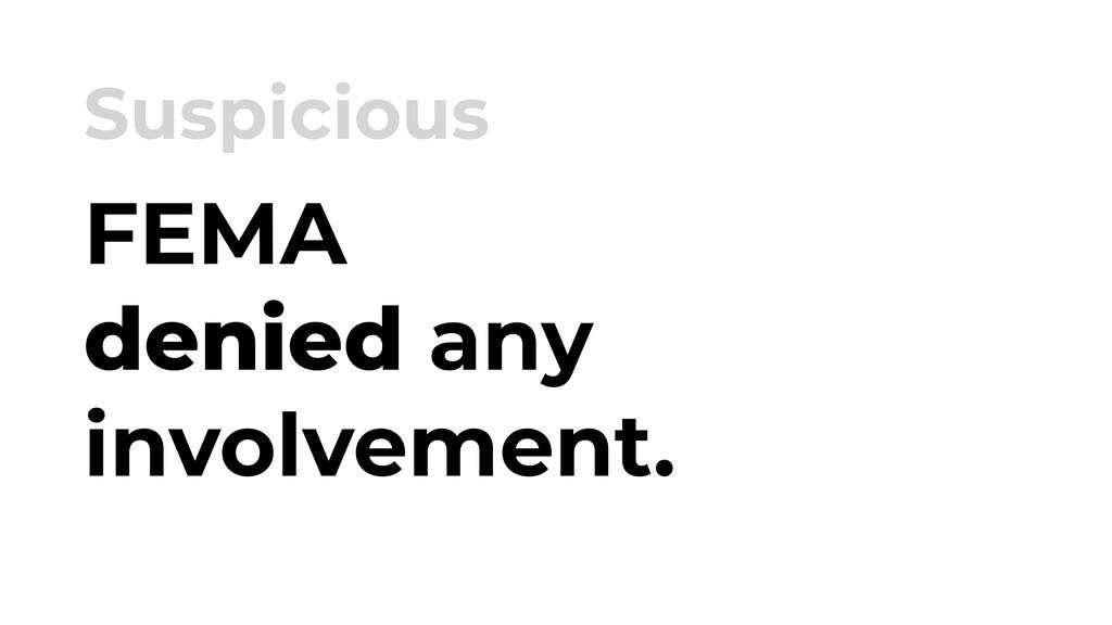 FEMA denied any involvement. Suspicious