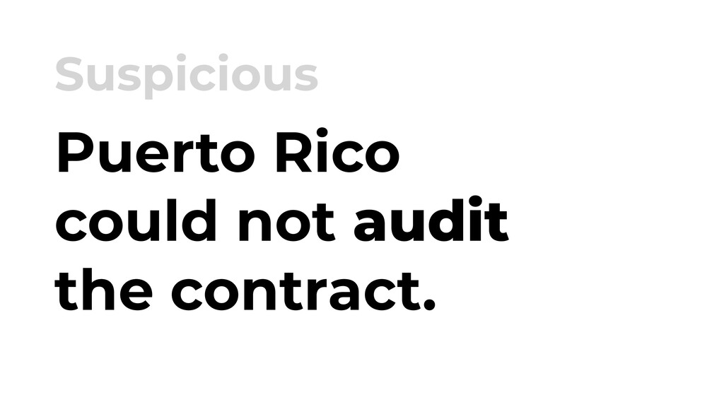 Puerto Rico could not audit the contract. Suspi...