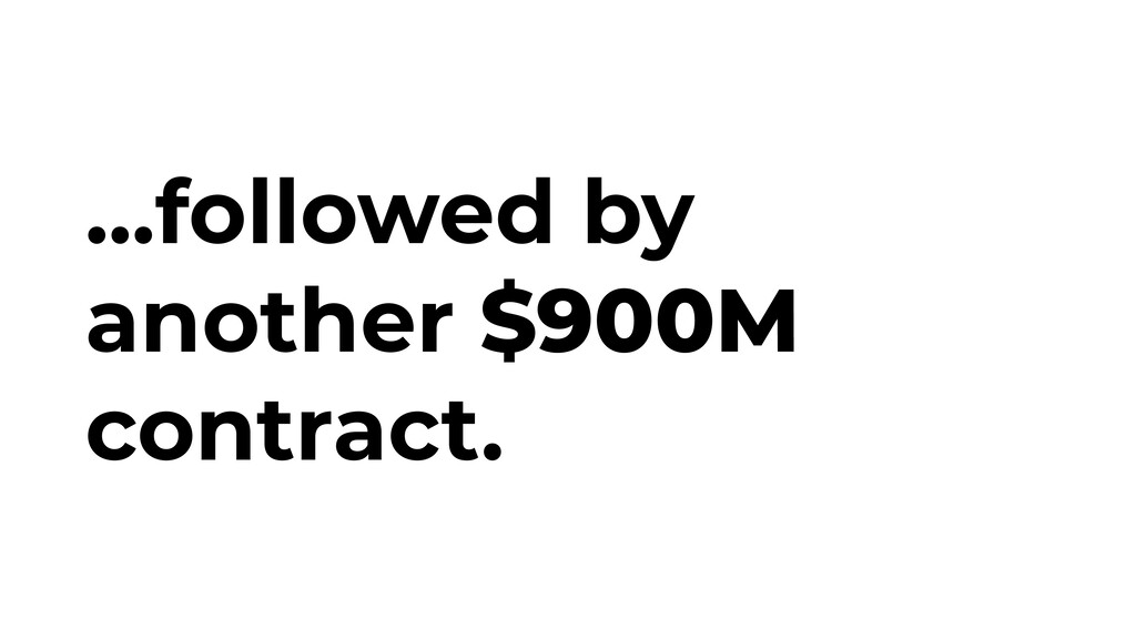 ...followed by another $900M contract.