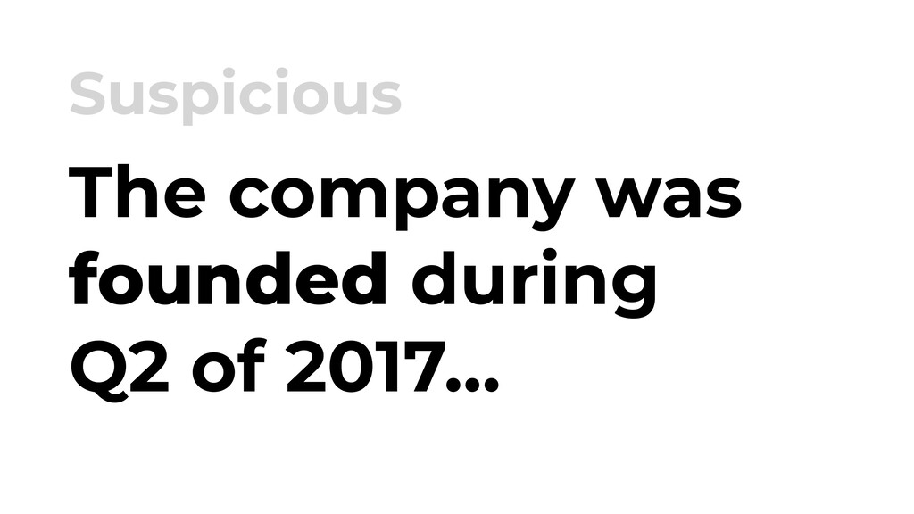 The company was founded during Q2 of 2017… Susp...