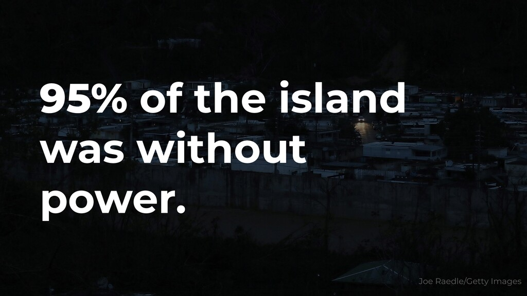 95% of the island was without power. Joe Raedle...
