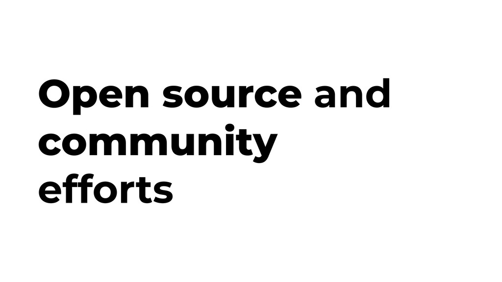 Open source and community efforts