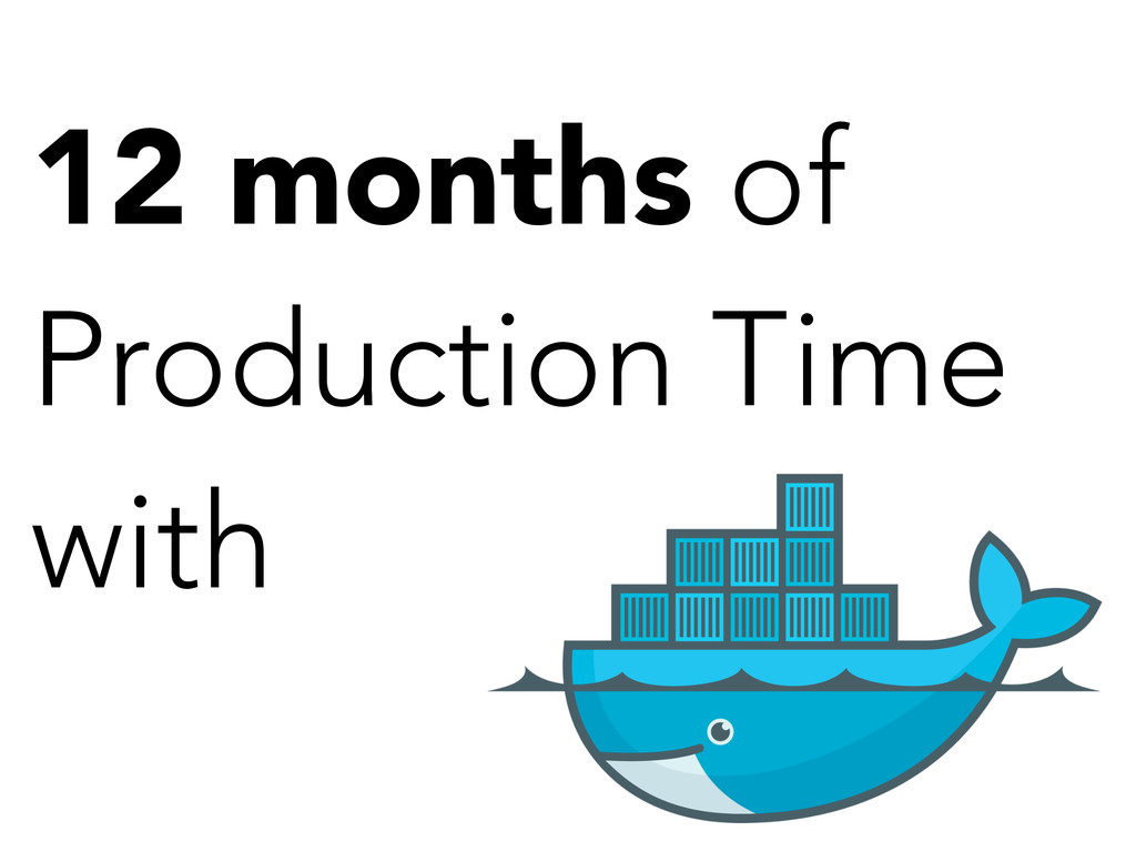 12 months of Production Time with
