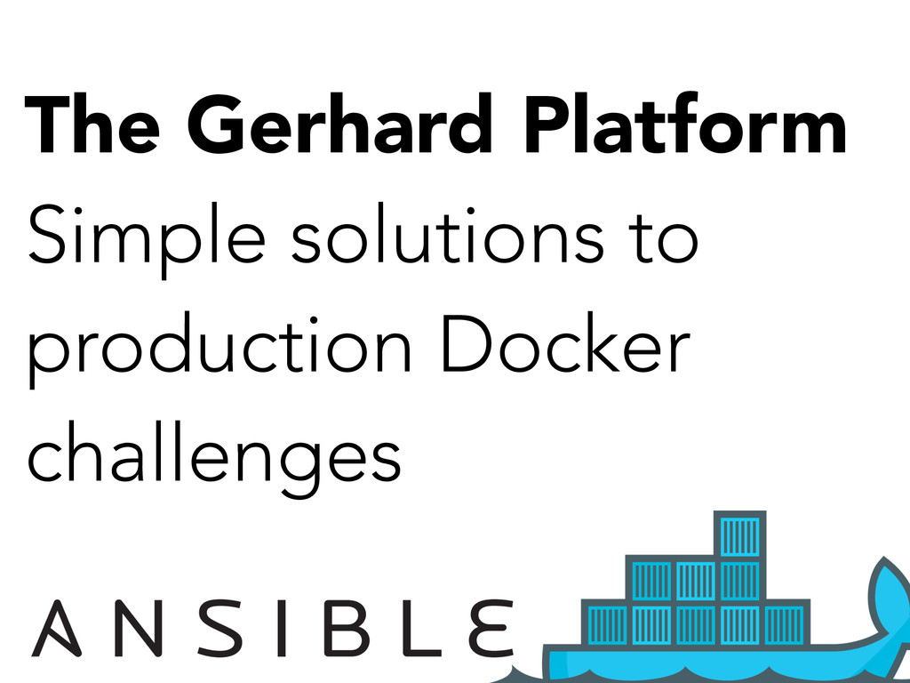 The Gerhard Platform Simple solutions to produc...