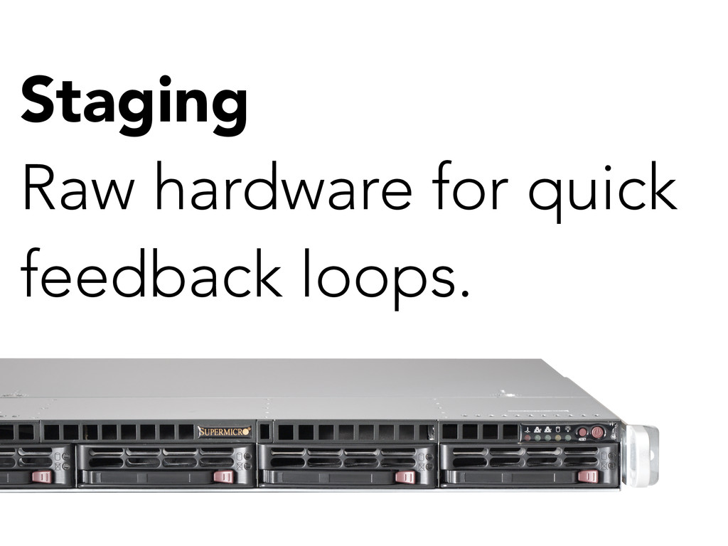 Staging Raw hardware for quick feedback loops.