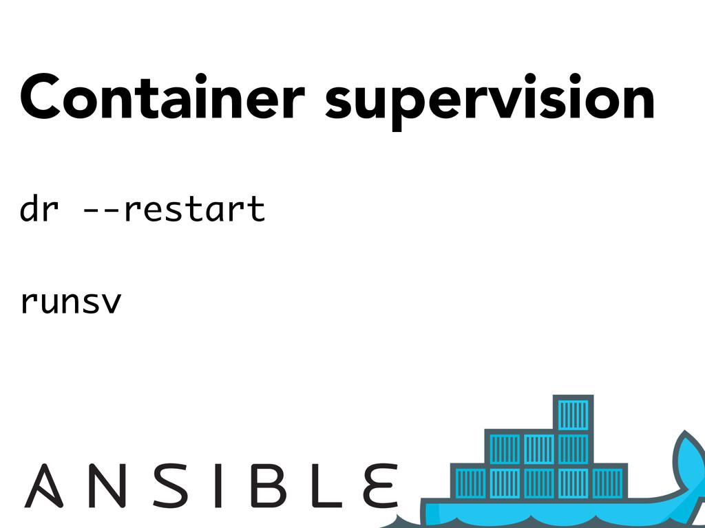 Container supervision dr --restart runsv