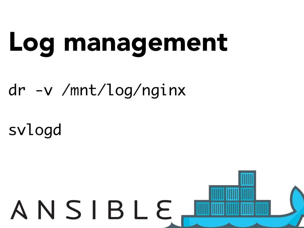 Log management dr -v /mnt/log/nginx svlogd