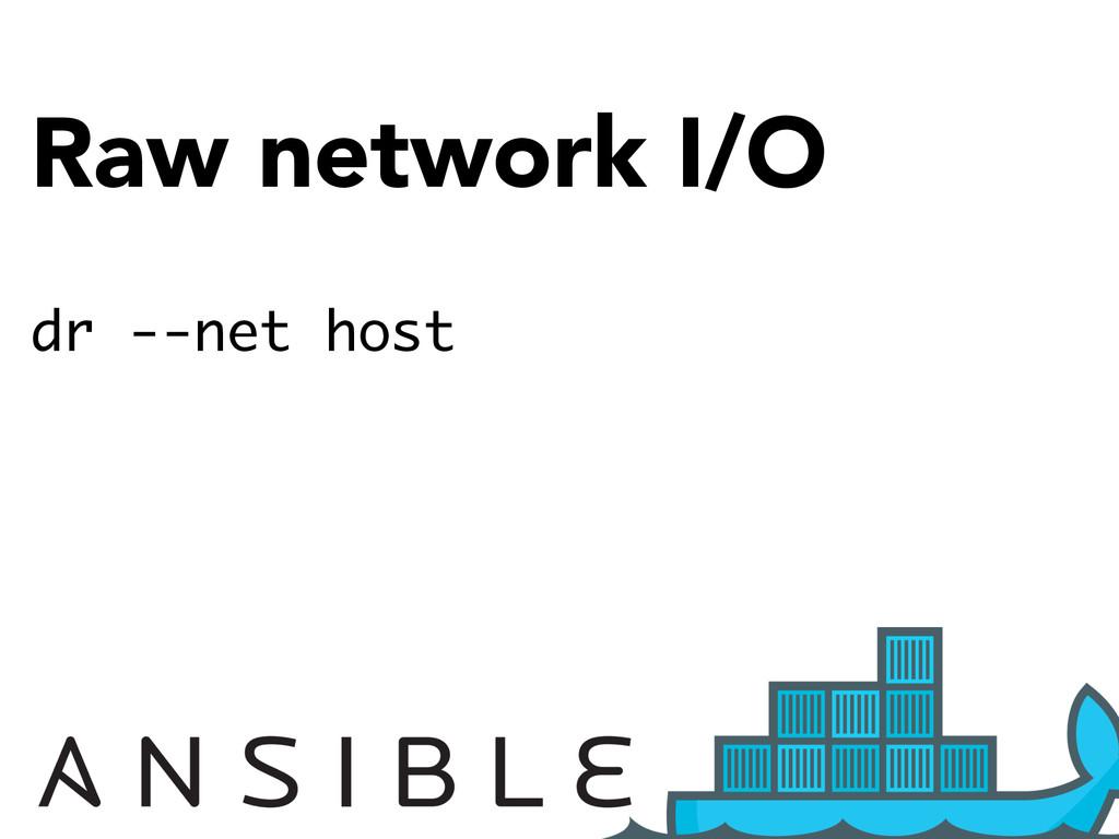 Raw network I/O dr --net host