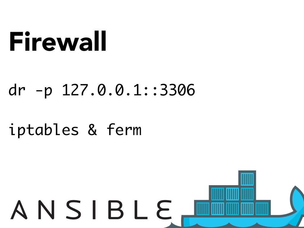 Firewall dr -p 127.0.0.1::3306 iptables & ferm