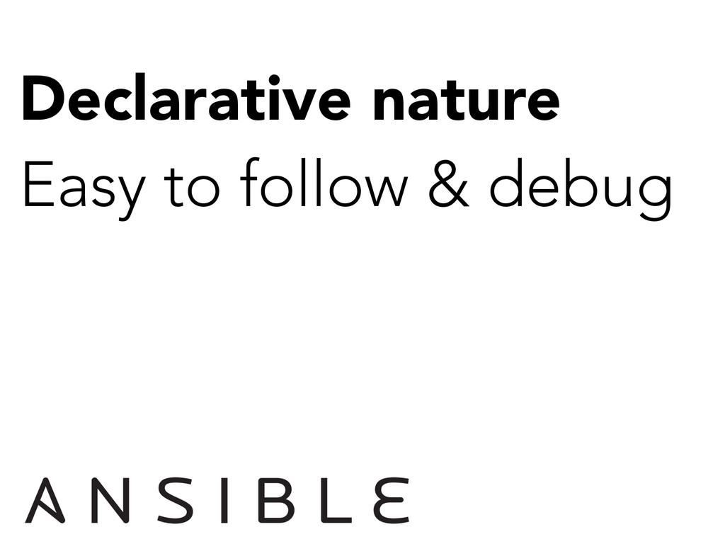 Declarative nature Easy to follow & debug