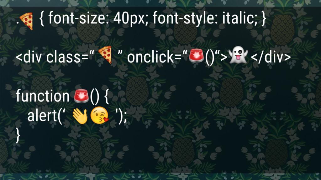 . { font-size: 40px; font-style: italic; } <div...