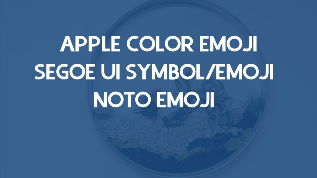 APPLE COLOR EMOJI SEGOE UI SYMBOL/EMOJI NOTO EM...