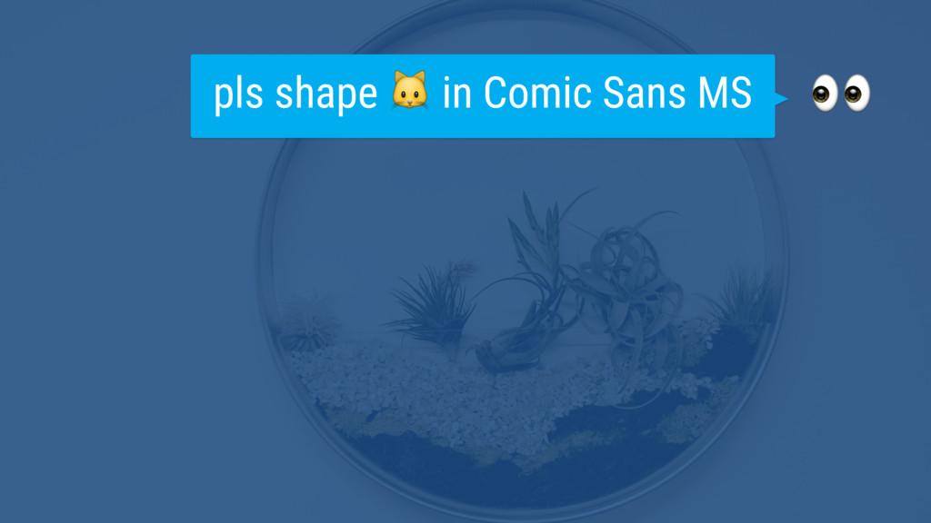 pls shape  in Comic Sans MS