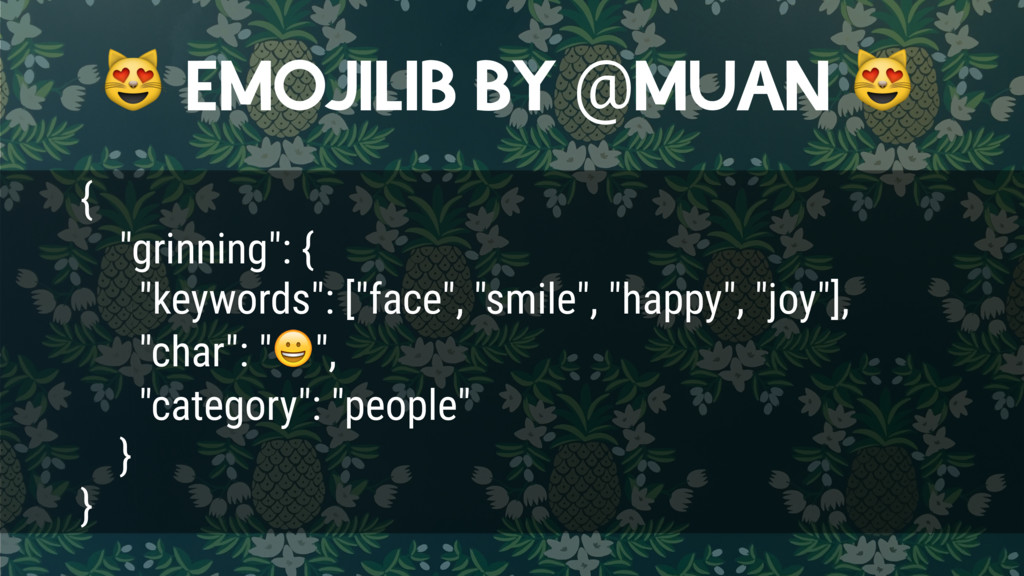 "EMOJILIB BY @MUAN  { ""grinning"": { ""keywords"":..."