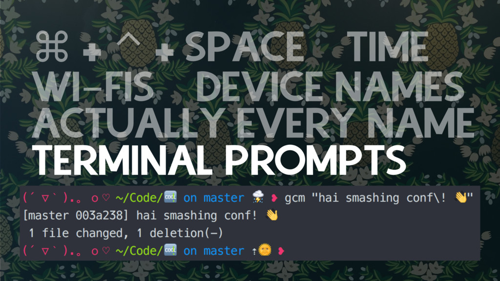 ⌘ + ⌃ + SPACE TIME WI-FIS DEVICE NAMES ACTUALLY...