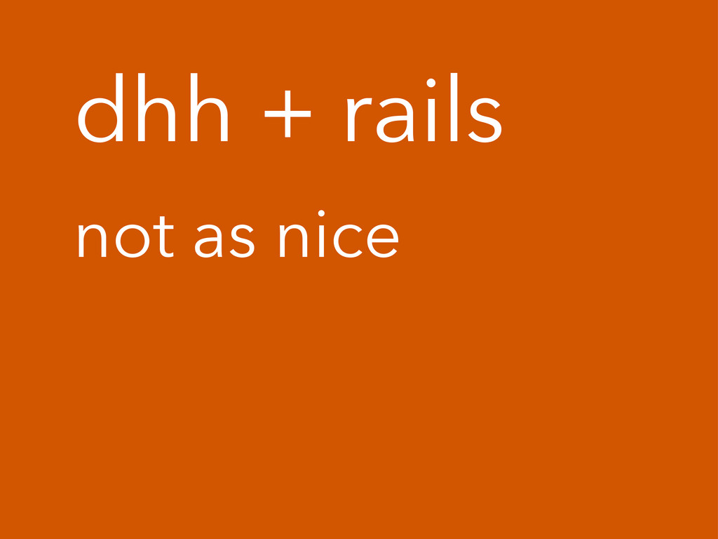 dhh + rails not as nice